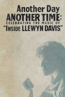 Another Day, Another Time: Celebrating the Music of Inside Llewyn Davis (2013) Poster