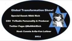TUNE IN To Our Next Global #TransformationSHOW! Special Guest: Ms. #NikkiRich Our Interview Will Be Featured January 16, 2013 Through LIVE Stream.  Learn More About Nikki Rich By Visiting Her Website:  TheNikkiRichShow.com  Get All Our Guest & Show Interviews:  The Global #TransformationSHOW http://connieimage.synthasite.com/global-transformation-show.php  Connie Avila-Von Leitner   Show  #Producer &  #Host     Twitter Page: @Connie Avila-Von Leitner