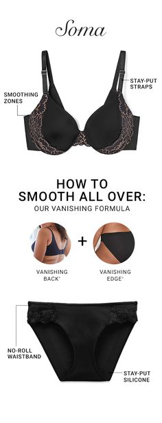 How to be smooth all over. Vanishing Back® bras plus Vanishing Edge® panties for effortless confidence and a sleek silhouette in T-shirts, silk blouses, leggings, jeans, everything. The Vanishing® Collection is designed to disappear. Six bra styles erase back rolls and side bulges. Six panty styles stay put with zero panty lines. We have solutions for everybody — and every body