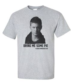 Supernatural Dean Winchester Bring me some Pie T-Shirt Tee
