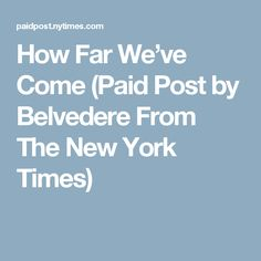How Far We've Come (Paid Post by Belvedere From The New York Times)