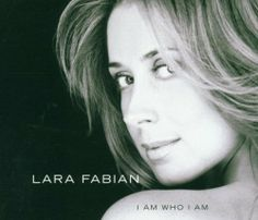 CD: I Am Who I Am ~ Lara Fabian -- http://www.amazon.com/gp/product/B0000509L5/ref=as_li_tl?ie=UTF8&camp=1789&creative=390957&creativeASIN=B0000509L5&linkCode=as2&tag=5678damywatoa-20&linkId=NYJI5DMTVQBCWCIO