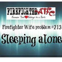 Firefighter Wife problem #213  SLEEPING ALONE.  Sure, we love it sometimes but it's missing him that makes it hard <3 http://firefighterwife.com/