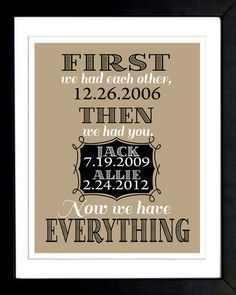LOVE THIS!!! - FIRST We Had Each Other, Then We Had You, Now We Have EVERYTHING