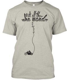 NOT ALL THOSE WHO WANDER ARE LOST | Teespring