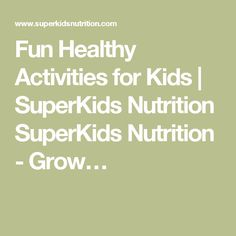 Fun Healthy Activities for Kids | SuperKids Nutrition SuperKids Nutrition - Grow…
