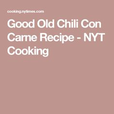 Good Old Chili Con Carne Recipe - NYT Cooking