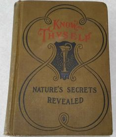 Know Thyself, or Nature's Secrets Revealed. Including Important Hints on Social Purity, Heredity, Physical Manhood and Womanhood by Noted Specialists. Hardcover has wear & tear. Jim Cameron, Nature Secret, Know Thyself, Chamber Of Secrets, Secrets Revealed, The Secret, Vintage Antiques