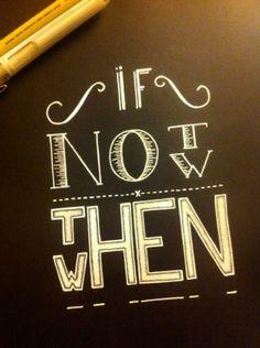 Handlettering / If not now... by Katya Lounis 11K, via Behance