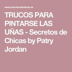 TRUCOS PARA PINTARSE LAS UÑAS - Secretos de Chicas by Patry Jordan