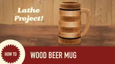 How to Make a Beer Mug On The Lathe
