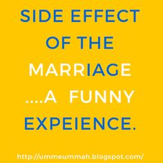 Life moves on-The Three words which sum up everything: Side effect of the marriage..... A funny experienc...