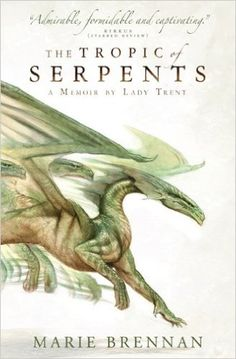 The Tropic of Serpents (A Memoir by Lady Trent): Amazon.co.uk: Marie Brennan: 9781783292417: Books