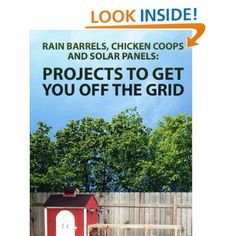 Rain Barrels, Chicken Coops, and Solar Panels gives you full step-by-step instructions for 18 projects to help you reduce your carbon footprint, live off the grid, and increase your independence.