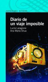 Diario de un viaje imposible, de Lucía Laragione y Ana María Shua, con ilustraciones de Carlus Rodríguez - Alfaguara