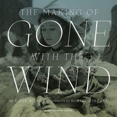 The Making of Gone With The Wind by Steve Wilson --- To be published in Sep 2014