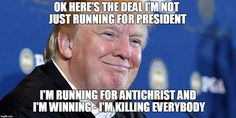 Donald Trump I'm Killing Everybody The Devil's Advocate, Filthy Rich, Meme Maker, Sad Day, Running For President, Weird Pictures, Believe In God, Just Run, Got Him