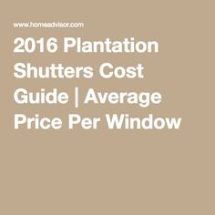 2016 Plantation Shutters Cost Guide | Average Price Per Window