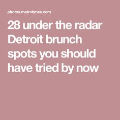 28 under the radar Detroit brunch spots you should have tried by now