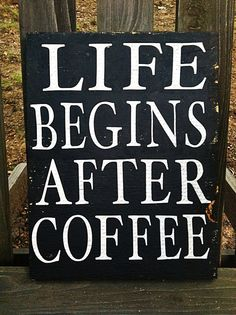 Life begins after coffee. Made to order. Wooden sign on Etsy, $14.00
