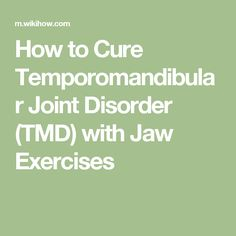 How to Cure Temporomandibular Joint Disorder (TMD) with Jaw Exercises