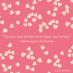 """""""You are, and always have been, my dream."""" - Nicholas Sparks, The Notebook #LoveSoma #lovenote #quote"""
