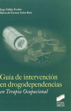 Guía de intervención en drogodependencias en terapia ocupacional / Jorge Callejo Escobar, María del Carmen Calvo Ruíz