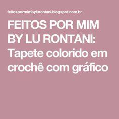 FEITOS POR MIM BY LU RONTANI: Tapete colorido em crochê com gráfico