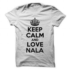 Awesome Tee Keep Calm and Love NALA T-Shirts