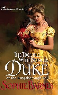The Trouble With Being a Duke (At the Kingsborough Ball, #1) - August 27th 2013