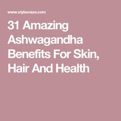 31 Amazing Ashwagandha Benefits For Skin, Hair And Health