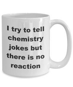 I try to tell chemistry jokes but there is no reaction mug chemist mug chemistry mug funny chemist coffee mug chemistry coffee mug Working From Home Meme, Amazon Work From Home, Chemistry Jokes, Chemistry Drawing, Chemistry Tattoo, Chemistry Projects, Study Chemistry, Chemistry Classroom, Teaching Chemistry
