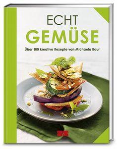 Echt Gemüse von Michaela Baur, Verlag Zabert Sandmann 2015, ISBN-13: 978-3898834773