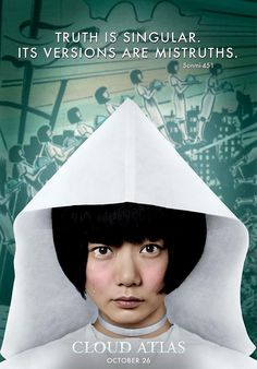 Sonmi-451, Cloud Atlas (2012): Truth is singular. Its versions are mistruths. http://celebquote.com/3463 | Flickr - Photo Sharing!
