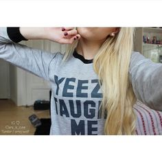 Yeezy Taught Me Sweatshirt $15.99 ; Kanye West Shirt ; Yeezy Longsleeve T-shirt ; Hip Hop Quote ; Rap ; #Tumblr ; #Hipster Teen Fashion