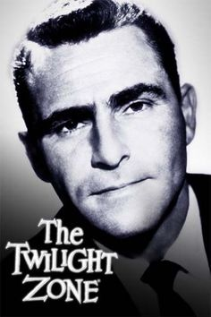 The Twilight Zone . . . say it again, Sam.