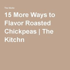 15 More Ways to Flavor Roasted Chickpeas | The Kitchn