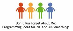 Don't You Forget About Me: Programming Ideas for 20- and 30-Somethings ~ so tomorrow