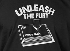 """Unleash the Fury->Caps Lock"" geek tshirt muahaha"