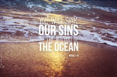 You will sink our sins to the bottom of the ocean.  Micah 7:19  God, Jesus, Bible verses, lord, savior, YHWH, heaven, Adonai, Elohim, Kurios, Jehovah, messiah, truth, hope, faith, christ, Jesus Christ, Yahweh, Holy Bible, life, love, God is love