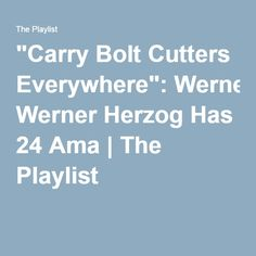 """Carry Bolt Cutters Everywhere"": Werner Herzog Has 24 Ama 
