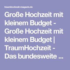 Große Hochzeit mit kleinem Budget - Große Hochzeit mit kleinem Budget | TraumHochzeit - Das bundesweite Regionalmagazin