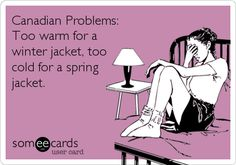 "This makes me think of our ""song"" --> it's too warm for a jacket, it's to cold for some shorts..."