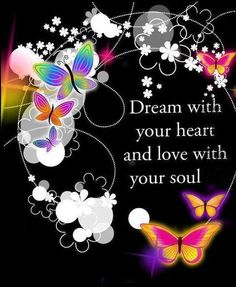 Dream with your heart and love with your soul