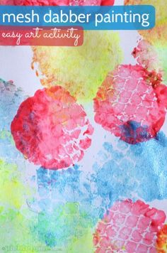 mesh dabber painting - a simple art activity.