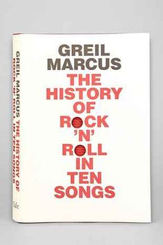 The History Of Rock N Roll In Ten Songs By Greil Marcus - Urban Outfitters