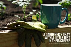 A Gardener's Okay with a Little Dirt in Their Coffee
