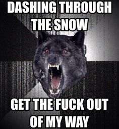 Dashing through the snow, Get the fuck out of my way! Insanity wolf meme, angry Christmas funny