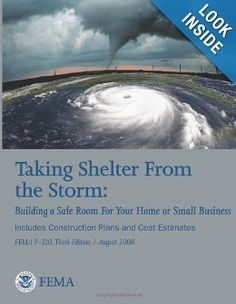 Taking Shelter From the Storm: Building a Safe Room For Your Home or Small Business (Includes Construction Plans and Cost Estiamtes) (FEMA Third Edition / August U. Department of Homeland Security, Federal Emergency Management Agency