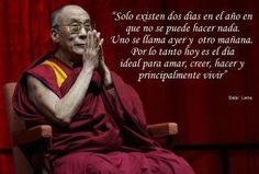 Dalai Lama: there exists only two days in the year where you can't do anything: one is called yesterday and other is tomorrow. Therefore, today is the best day to love, believe, do and most of all, live. 14th Dalai Lama, Motivational Quotes, Inspirational Quotes, Buddha Buddhism, Conscience, Yoga, Best Relationship, Famous Quotes, Texts